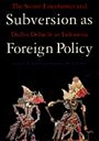 Subversion as foreign policy : the secret Eisenhower and Dulles debacle in Indonesia