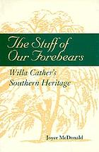 The stuff of our forebears : Willa Cather's Southern heritage