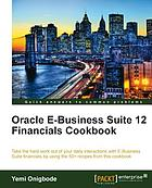 Oracle E-business suite 12 financials cookbook : take the hard work out of your daily interactions with e-business suite financials by using the 50+ recipes from this cookbook