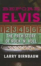 Before Elvis : the prehistory of rock 'n' roll