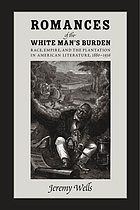 Romances of the white man's burden : race, empire, and the plantation in American literature 1880-1936
