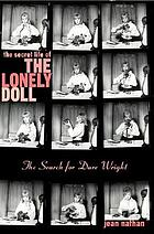 The secret life of The lonely doll : the search for Dare Wright