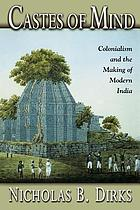 Castes of mind : colonialism and the making of modern India