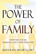 Power of family : what you can do when you can't make them stop