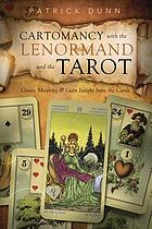 Cartomancy with the Lenormand and the tarot : create meaning & gain insight from the cards