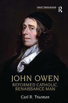 John Owen : Reformed Catholic, Renaissance man