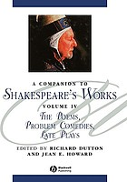 A companion to Shakespeare's works / 4 The poems, problem comedies, late plays.