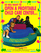 So you want to open a profitable child care center : everything you need to know to plan, organize and implement a successful program