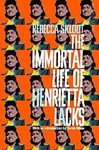 IMMORTAL LIFE OF HENRIETTA LACKS.