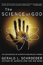The science of God : the convergence of scientific and biblical wisdom