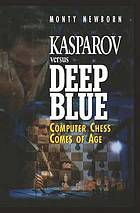Kasparov versus Deep Blue : computer chess comes of age