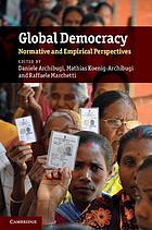 Global democracy : normative and empirical perspectives