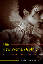 The New Woman Gothic : reconfigurations of distress