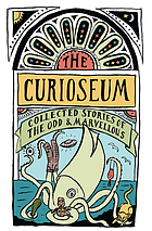 The Curioseum : collected stories of the odd & marvellous