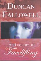 A history of facelifting : a novel