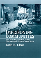 Imprisoning communities : how mass incarceration makes disadvantaged neighborhoods worse