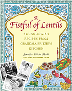 A fistful of lentils : Syrian-Jewish recipes from grandma Fritzie's kitchen