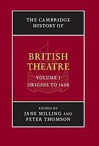 The Cambridge history of British theatre. / Vol. 1, Origins to 1660