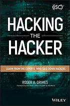 Hacking the hacker : learn from the experts who take down hackers