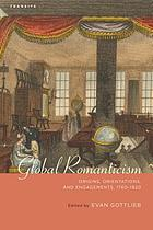 Global romanticism : origins, orientations, and engagements, 1760-1820