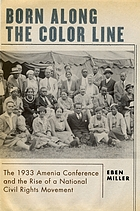 Born along the color line : the 1933 Amenia Conference and the rise of a national civil rights movement