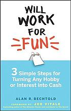 Will work for fun : three simple steps for turning any hobby or interest into cash