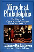 Miracle at Philadelphia : the story of the Constitutional Convention, May to September 1787.