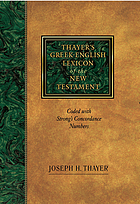 Thayer's Greek-English lexicon of the New Testament : Code with Strong's Concordance Numbers.