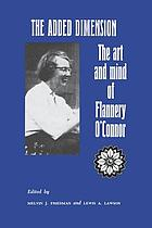 The added dimension the art and mind of Flannery O'Connor