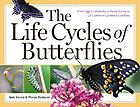 The life cycles of butterflies : from egg to maturity, a visual guide to 23 common garden butterflies