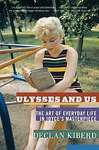 Ulysses and us : the art of everyday life in Joyce's masterpiece