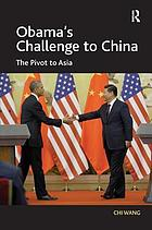 Obama's challenge to China : the pivot to Asia