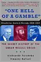 One hell of a gamble: Khrushchev, Castro, and Kennedy, 1958-1964