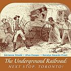 The underground railroad : next stop, Toronto!