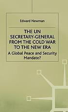 The UN Secretary-General from the Cold War to the new era a global peace and security mandate