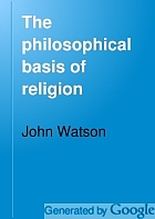 The philosophical basis of religion a series of lectures,