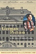 An introduction to German Pietism : Protestant renewal at the dawn of modern Europe