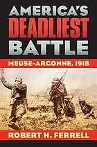 America's deadliest battle : Meuse-Argonne, 1918