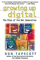 Growing up digital : the rise of the net generation