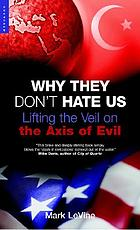 Why they don't hate us : lifting the veil on the axis of evil