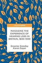 Managing the experience of hearing loss in Britain 1830-1950