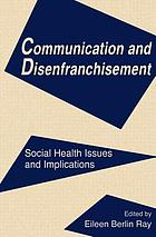 Communication and disenfranchisement : social health issues and implications