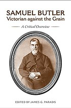 Samuel Butler, Victorian against the grain : a critical overview