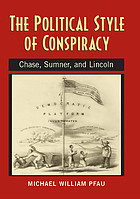 The political style of conspiracy : Chase, Sumner, and Lincoln