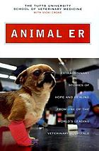 Animal ER : extraordinary stories of hope and healing from one of the world's leading veterinary hospitals