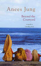 Beyond the courtyard : a sequel to Unveiling India
