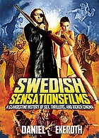 Swedish sensationsfilms : a clandestine history of sex, thrillers, and kicker cinema