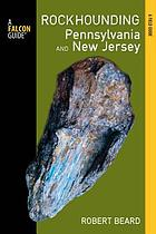 Rockhounding Pennsylvania and New Jersey : a guide to the states' best rockhounding sites