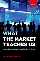 What the Market Teaches Us : Limitations of Knowing and Tactics for Doing
