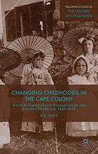 Changing childhoods in the Cape Colony : Dutch Reformed Church evangelicalism and colonial childhood, 1860-1895